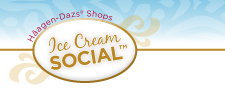 Haagen-Dazs Shops(R)    Ice Cream Social(TM)